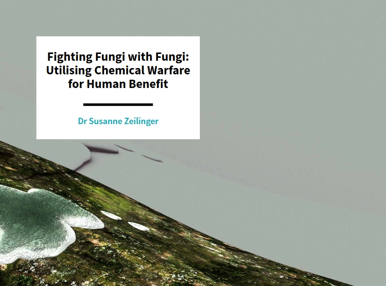 Scientia - Fighting Fungi with Fungi: Utilising Chemical Warfare for Human Benefit (Susanne Zeilinger)
